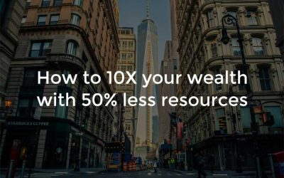 How To 10X Your Wealth With 50% Less Resources