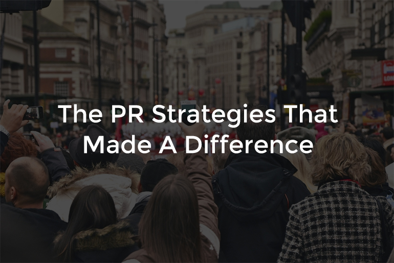 The PR Strategies That Made A Difference