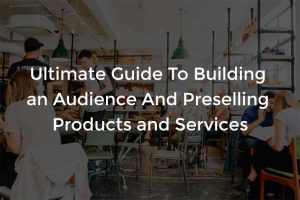 Preselling, Ultimate Guide To Building an Audience And Preselling Products and Services, Abdo Riani, Abdo Riani