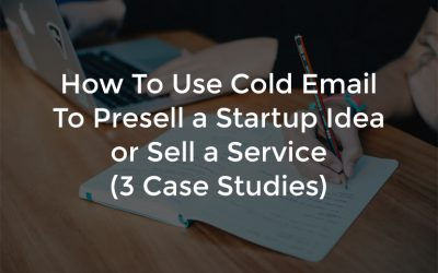 How To Use Cold Email To Presell a Startup Idea or Sell a Service (3 Case Studies)
